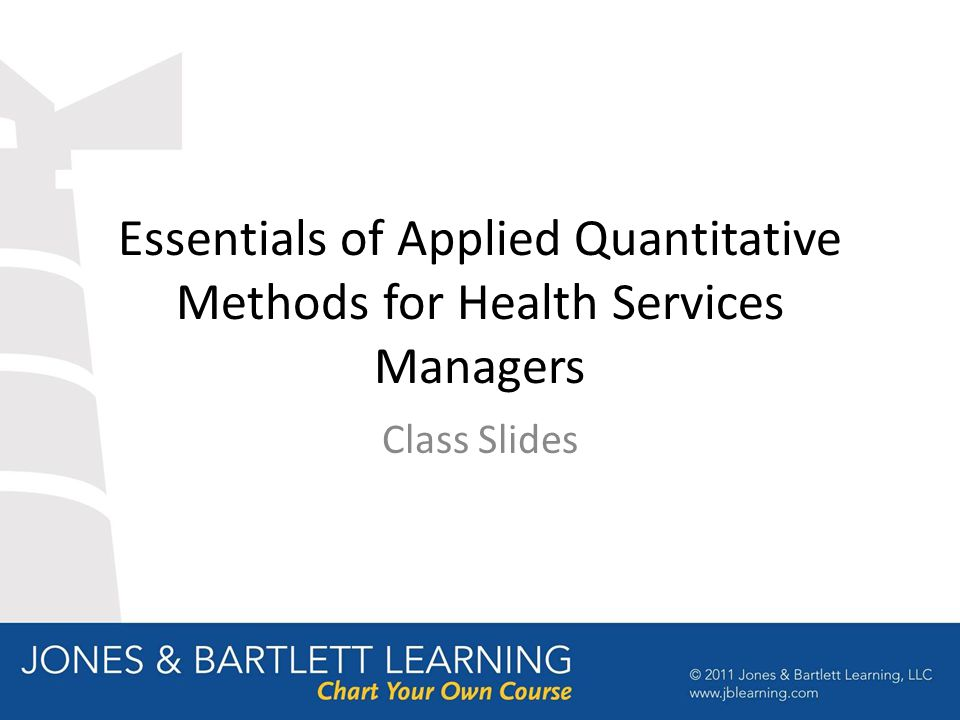 Essentials of Applied Quantitative Methods for Health Services Managers Class Slides