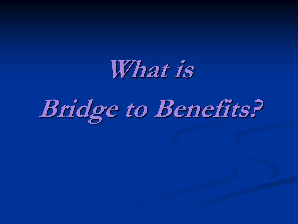What is Bridge to Benefits