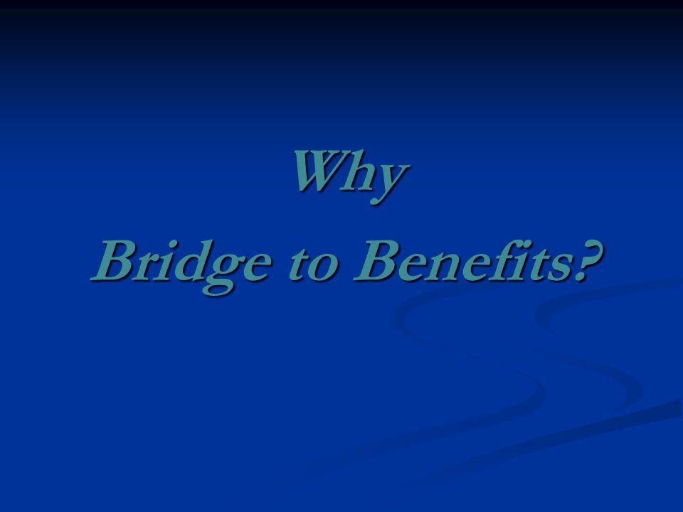 Why Bridge to Benefits