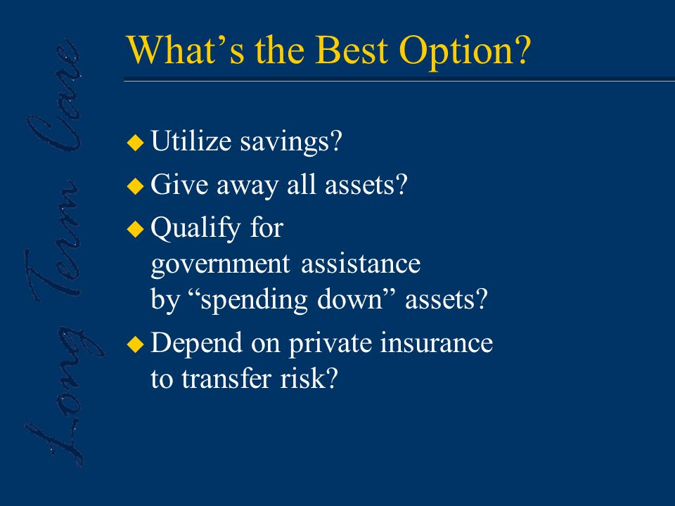 What's the Best Option. u Utilize savings. u Give away all assets.