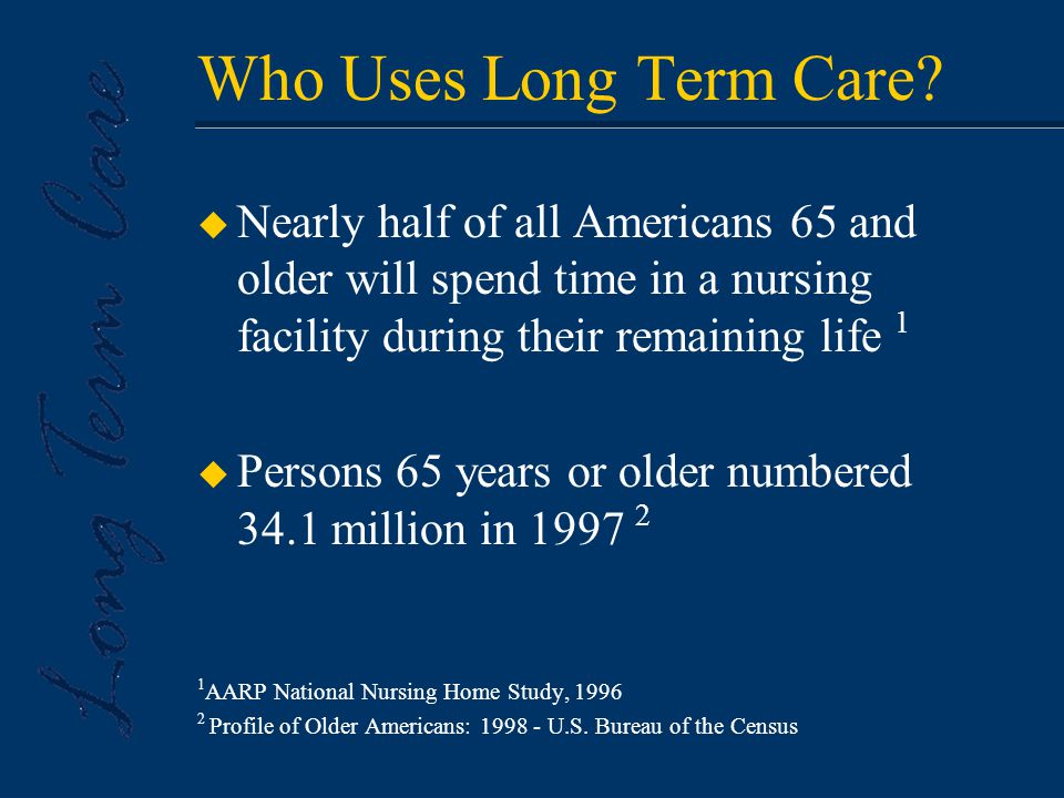 u All benefits received under the policy are generally income tax free* u For individuals, premiums may be deductible as Medical Expenses (7.5% of adjusted gross income) subject to age & premium limitations *Indemnity benefits in excess of per diem limitation (2000 limit - $190) Contact your tax advisor for additional details Tax Incentives of Long Term Care