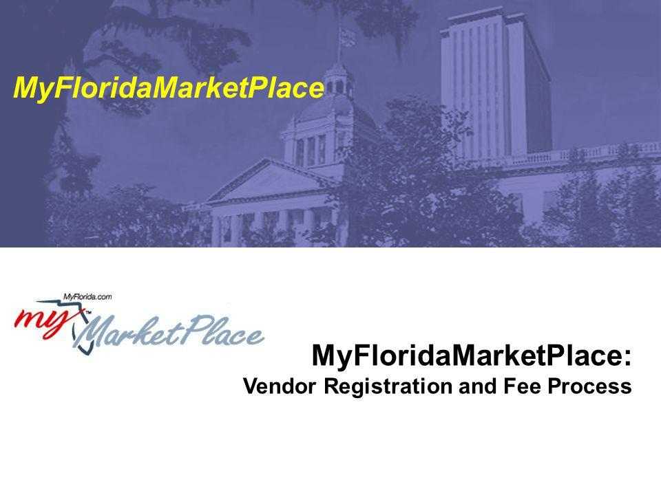 MyFloridaMarketPlace: Vendor Registration and Fee Process MyFloridaMarketPlace