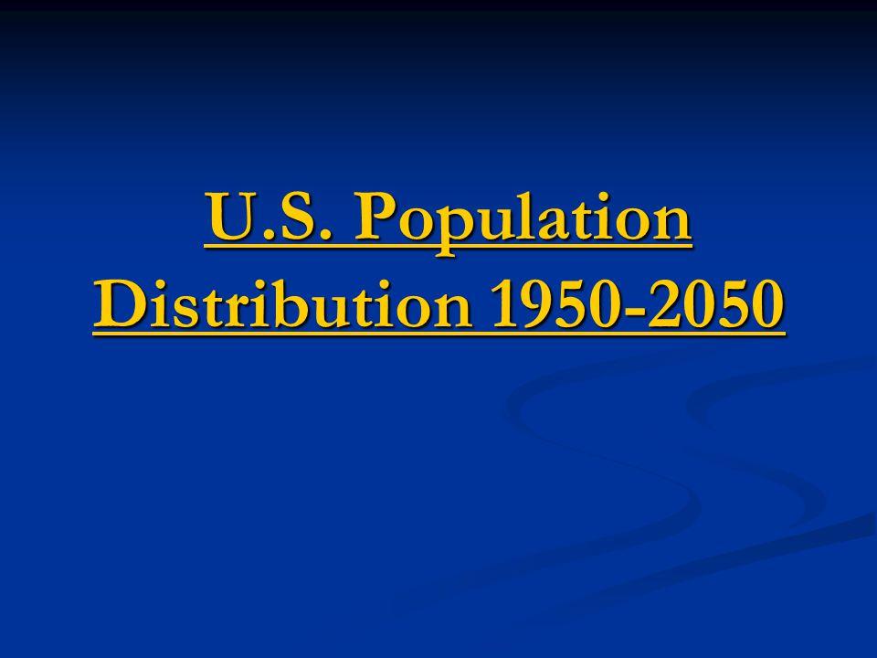 U.S. Population Distribution 1950-2050 U.S. Population Distribution 1950-2050U.S. Population Distribution 1950-2050U.S. Population Distribution 1950-2
