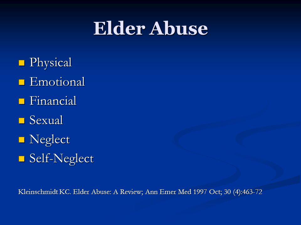 Elder Abuse Physical Physical Emotional Emotional Financial Financial Sexual Sexual Neglect Neglect Self-Neglect Self-Neglect Kleinschmidt KC. Elder A