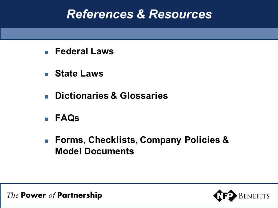 References & Resources Federal Laws State Laws Dictionaries & Glossaries FAQs Forms, Checklists, Company Policies & Model Documents