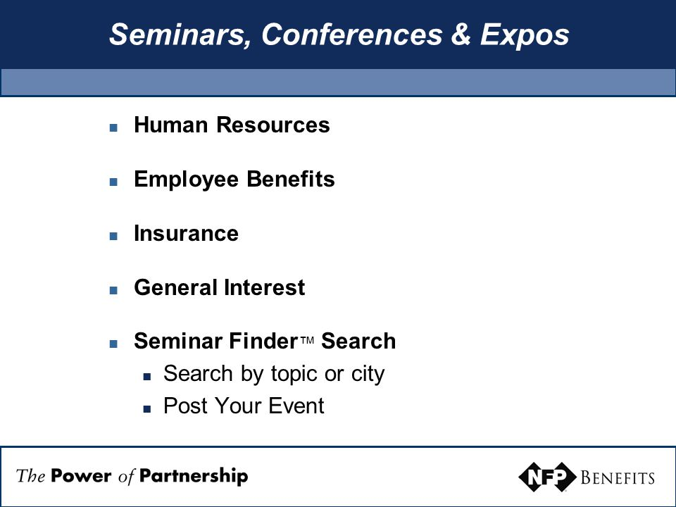 Seminars, Conferences & Expos Human Resources Employee Benefits Insurance General Interest Seminar Finder ™ Search Search by topic or city Post Your Event