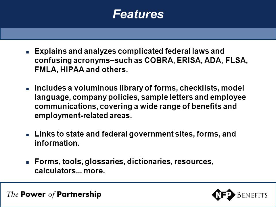 Features Explains and analyzes complicated federal laws and confusing acronyms–such as COBRA, ERISA, ADA, FLSA, FMLA, HIPAA and others.