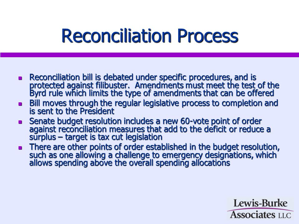 Reconciliation Process Reconciliation bill is debated under specific procedures, and is protected against filibuster.