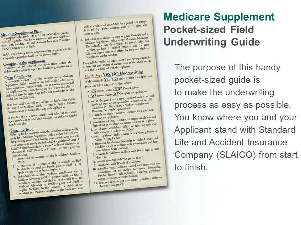 Medicare Supplement Pocket-sized Field Underwriting Guide The purpose of this handy pocket-sized guide is to make the underwriting process as easy as possible.