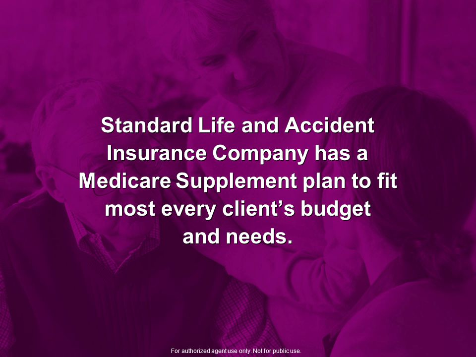 Standard Life and Accident Insurance Company has a Medicare Supplement plan to fit most every client's budget and needs.