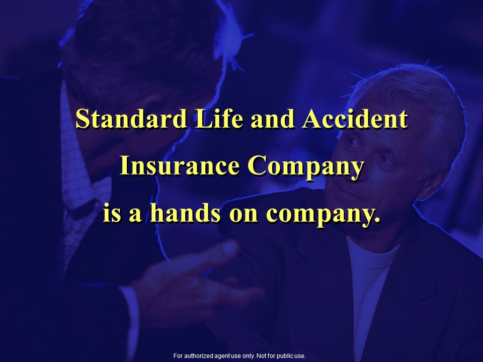 Standard Life and Accident Insurance Company is a hands on company.