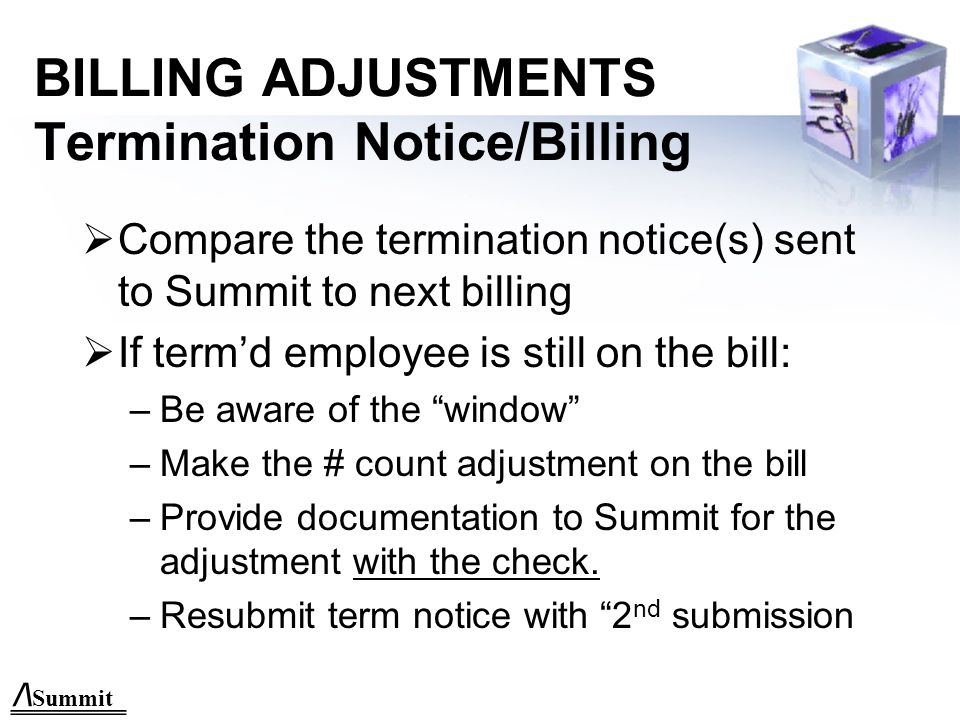 /\ Summit BILLING ADJUSTMENTS New Enrollment/Billing If new employee is not on the billing: –Refax enrollment with notation 2 nd submission –Be aware of the window Date of billing census vs.