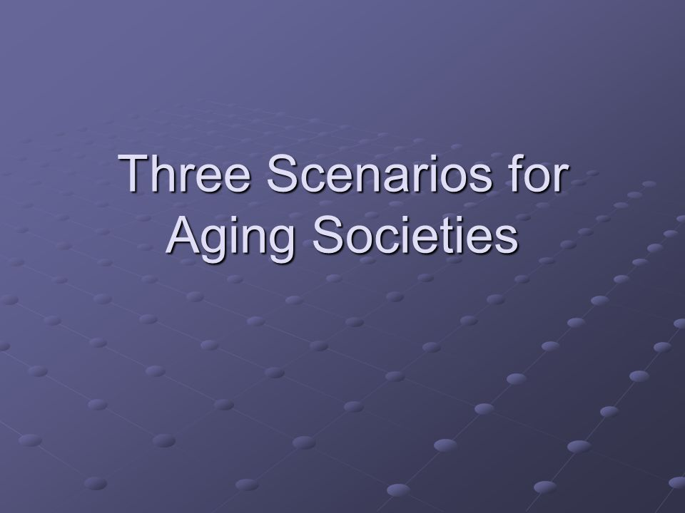 Three Scenarios for Aging Societies