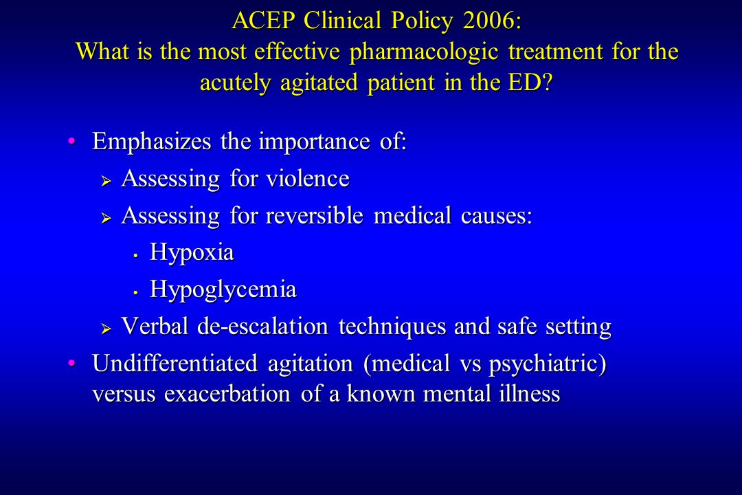 ACEP Clinical Policy 2006: What is the most effective pharmacologic treatment for the acutely agitated patient in the ED.