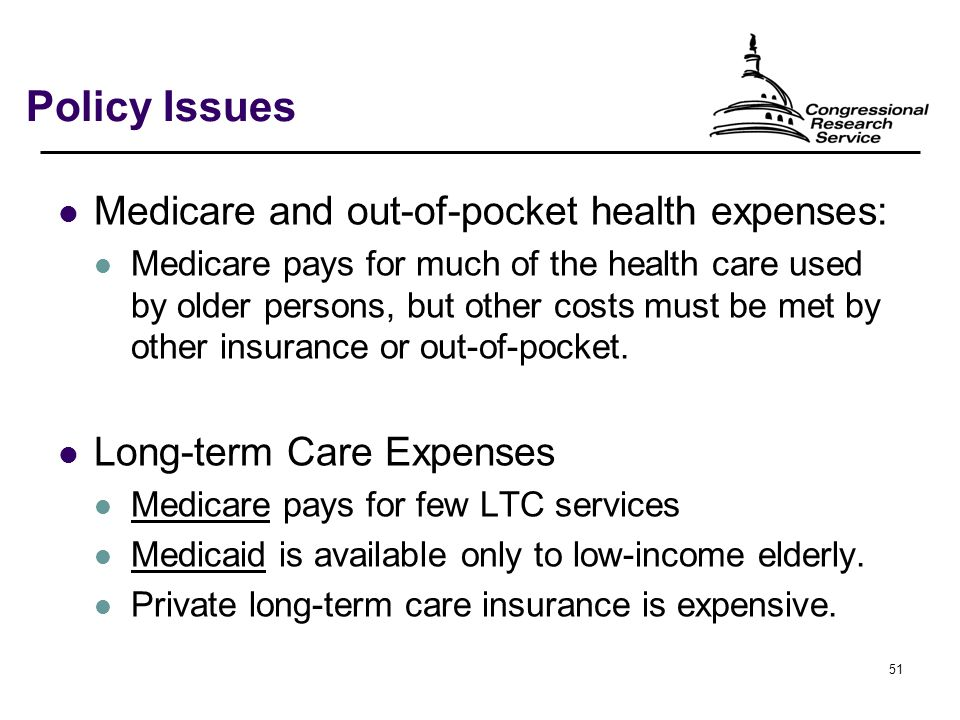 51 Policy Issues Medicare and out-of-pocket health expenses: Medicare pays for much of the health care used by older persons, but other costs must be met by other insurance or out-of-pocket.