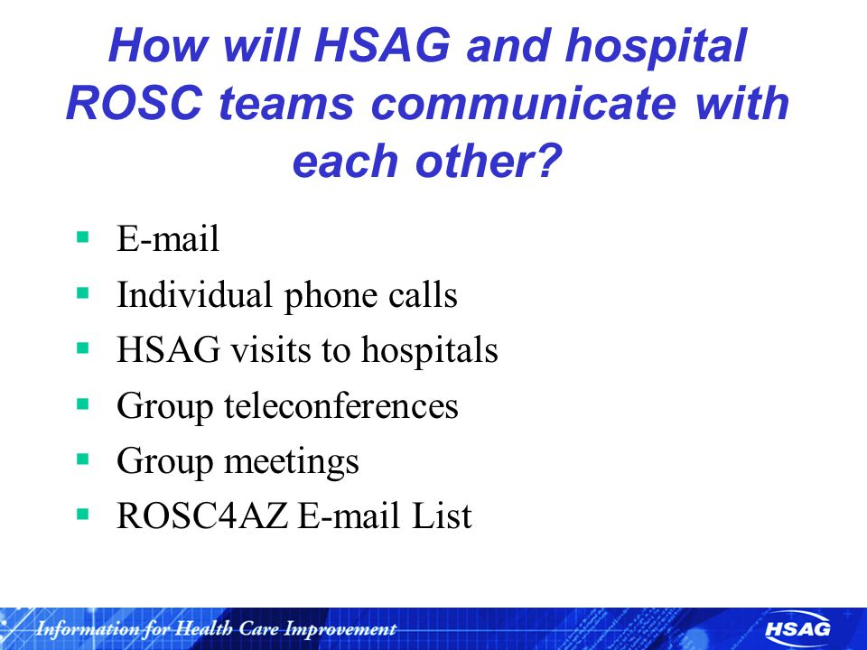 How will HSAG and hospital ROSC teams communicate with each other?  E-mail  Individual phone calls  HSAG visits to hospitals  Group teleconference