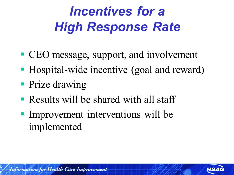 Incentives for a High Response Rate  CEO message, support, and involvement  Hospital-wide incentive (goal and reward)  Prize drawing  Results will be shared with all staff  Improvement interventions will be implemented