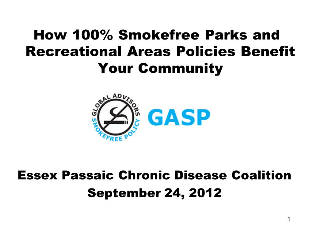 How 100% Smokefree Parks and Recreational Areas Policies Benefit Your Community Essex Passaic Chronic Disease Coalition September 24, 2012 1