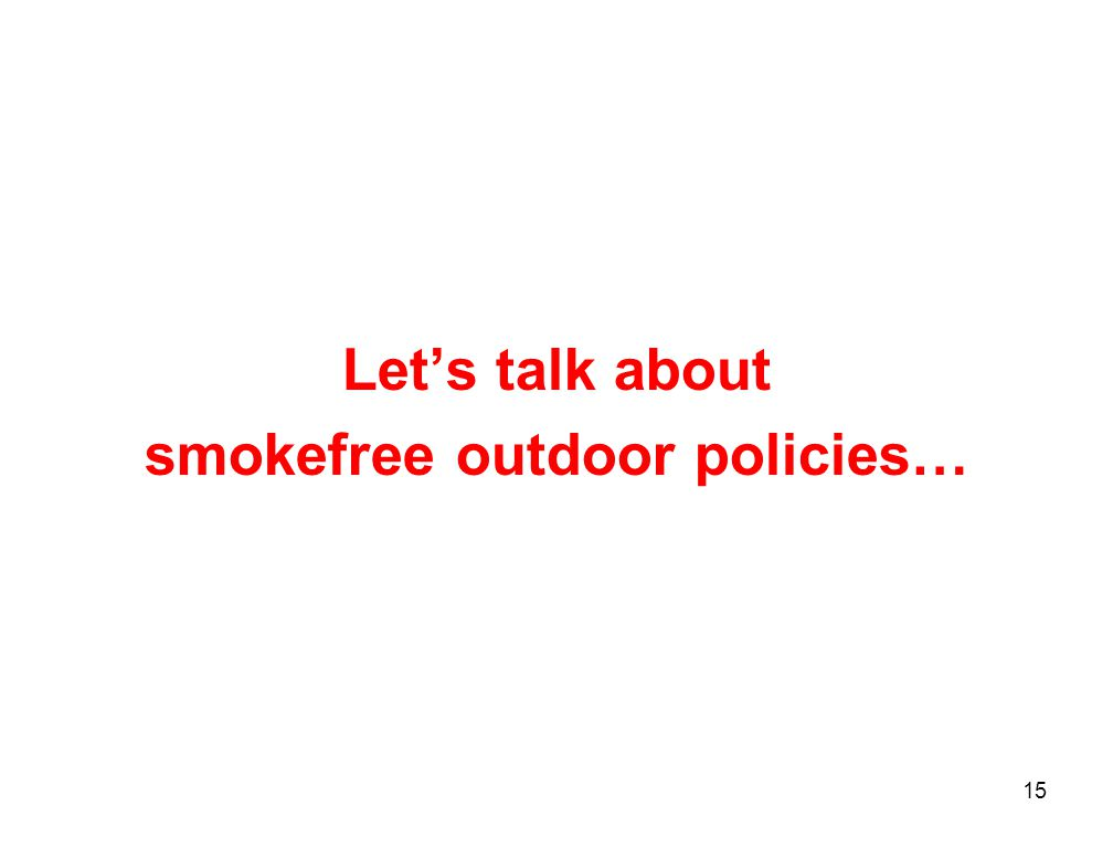Let's talk about smokefree outdoor policies… 15