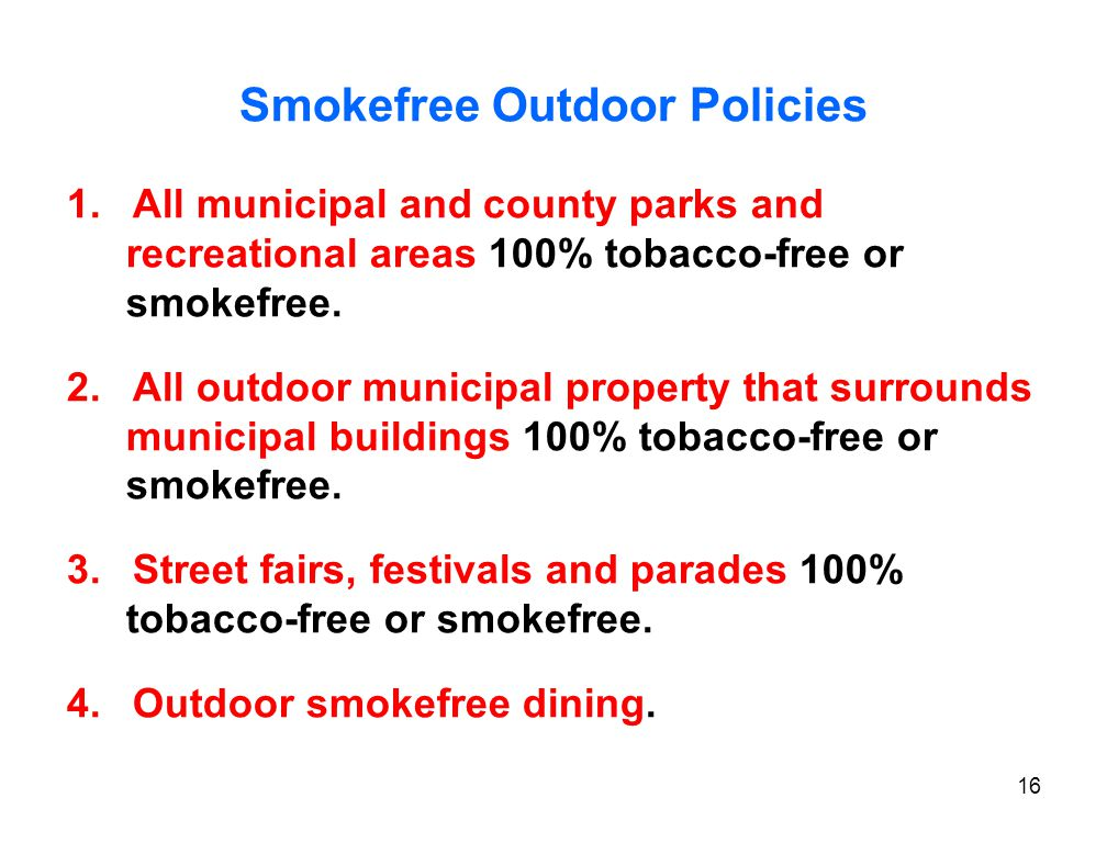 Smokefree Outdoor Policies 1.All municipal and county parks and recreational areas 100% tobacco-free or smokefree.
