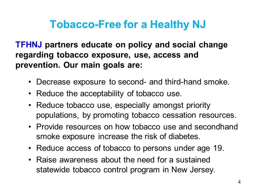 We work toward achieve all of TFHNJ s goals by serving as a resource center for health departments: Provide technical assistance on how to decrease exposure to second- and third-hand smoke, which reduces tobacco use acceptability.