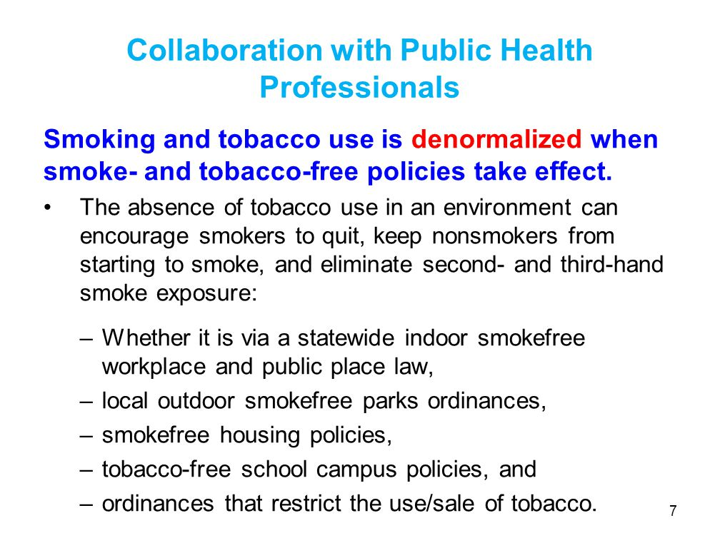 Collaboration with Public Health Professionals Smoking and tobacco use is denormalized when smoke- and tobacco-free policies take effect.