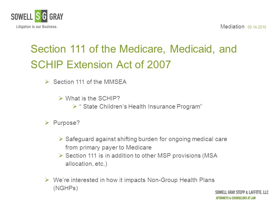 "Mediation 09.14.2010 Section 111 of the Medicare, Medicaid, and SCHIP Extension Act of 2007  Section 111 of the MMSEA  What is the SCHIP?  "" State"