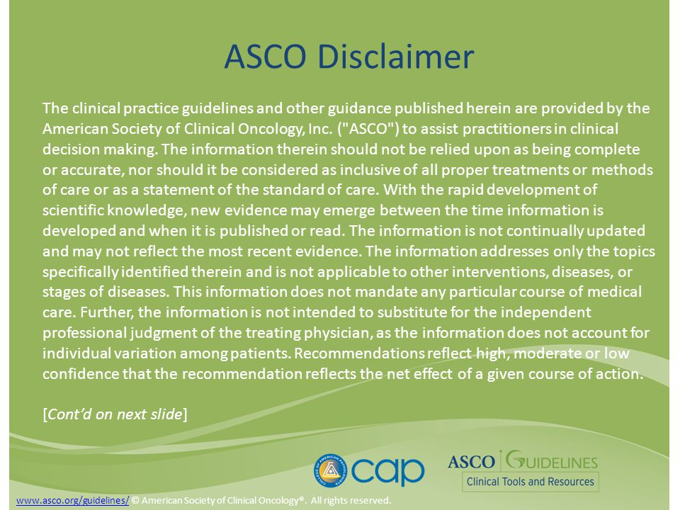 ASCO Disclaimer The clinical practice guidelines and other guidance published herein are provided by the American Society of Clinical Oncology, Inc.