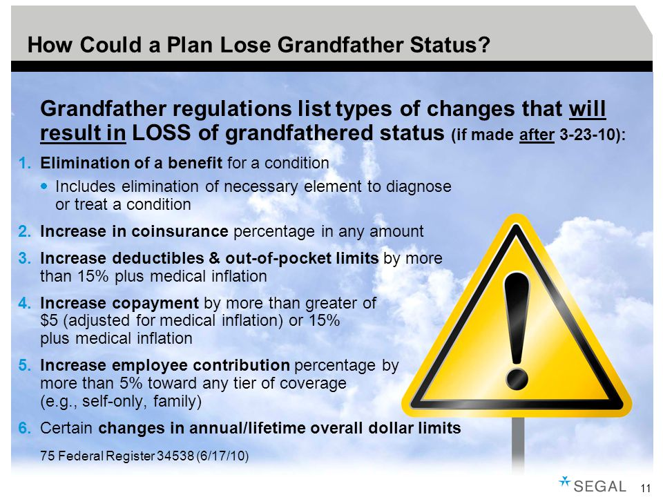 11 Grandfather regulations list types of changes that will result in LOSS of grandfathered status (if made after 3-23-10): 1.