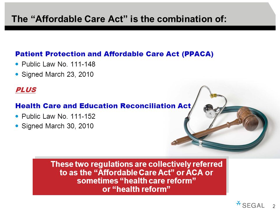 2 The Affordable Care Act is the combination of: Patient Protection and Affordable Care Act (PPACA)  Public Law No.