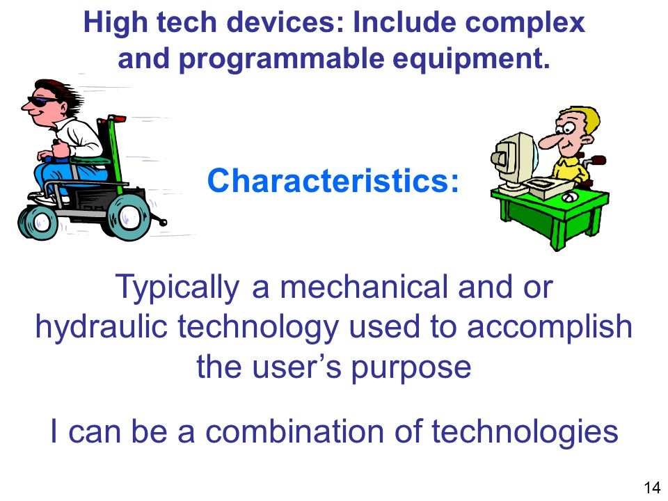 High tech devices: Include complex and programmable equipment.