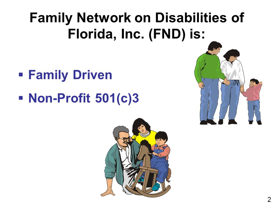  Family Driven  Non-Profit 501(c)3 Family Network on Disabilities of Florida, Inc. (FND) is: 2