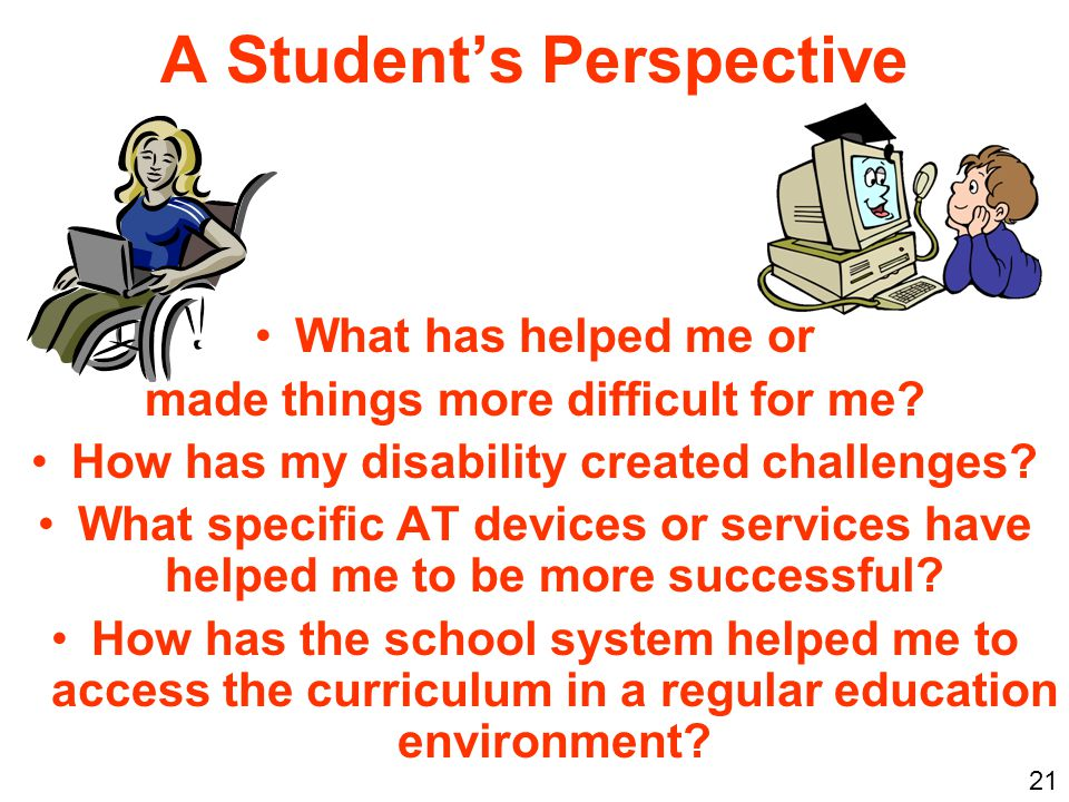 A Student's Perspective What has helped me or made things more difficult for me.