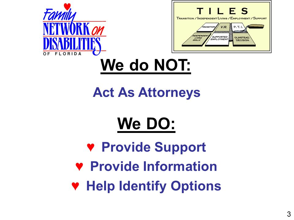 We DO: ♥Provide Support ♥Provide Information ♥Help Identify Options We do NOT: Act As Attorneys 3