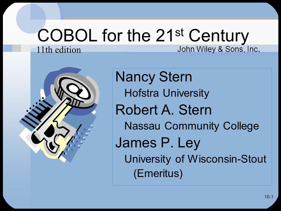 16-1 COBOL for the 21 st Century Nancy Stern Hofstra University Robert A.