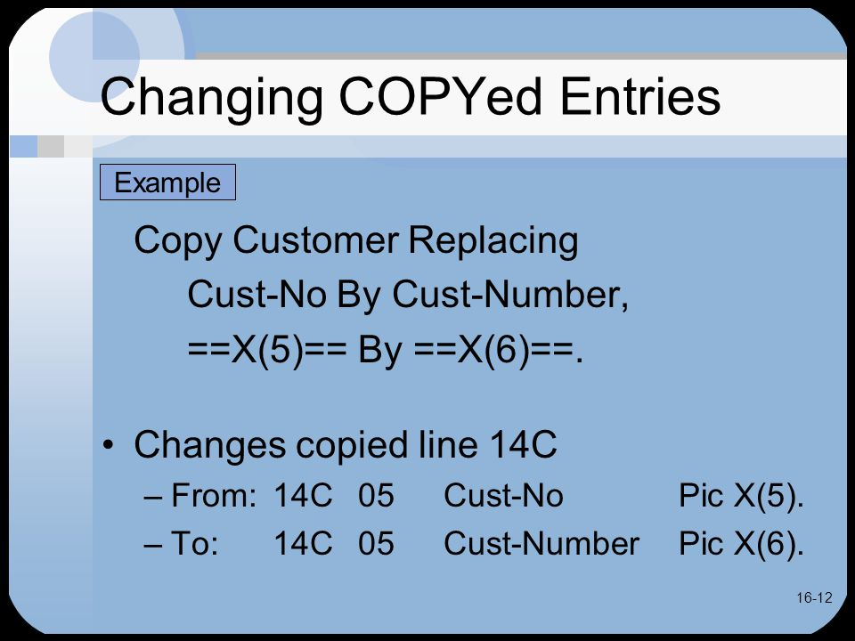 16-12 Changing COPYed Entries Copy Customer Replacing Cust-No By Cust-Number, ==X(5)== By ==X(6)==.