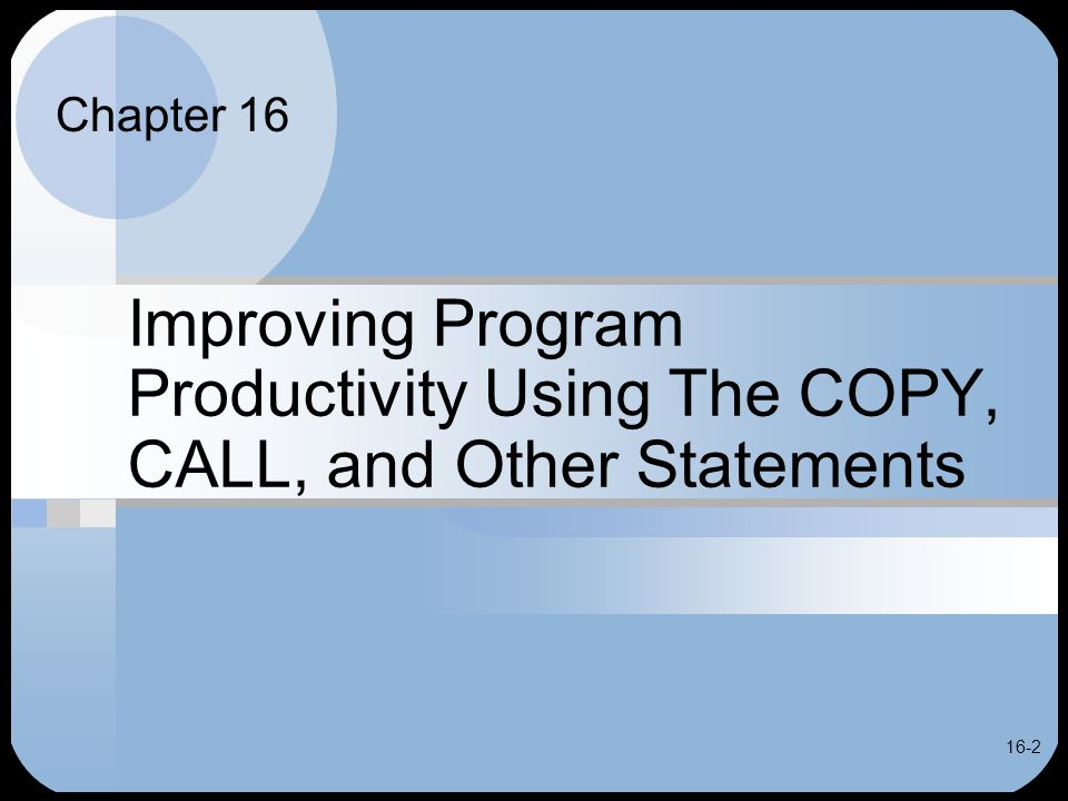 16-2 Improving Program Productivity Using The COPY, CALL, and Other Statements Chapter 16