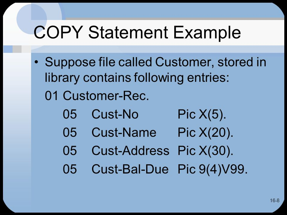 16-49 Chapter Summary COPY statement most often used for Copying standard file and record description entries Modules used in PROCEDURE DIVISION