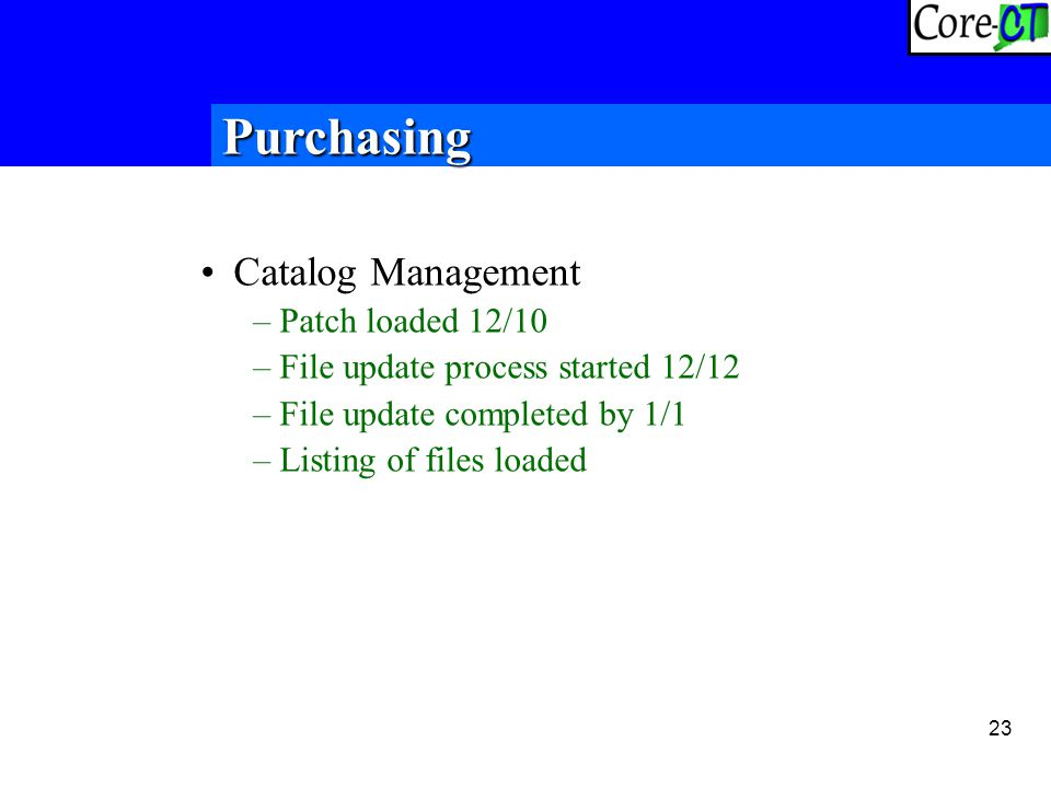 23 Catalog Management –Patch loaded 12/10 –File update process started 12/12 –File update completed by 1/1 –Listing of files loaded Purchasing