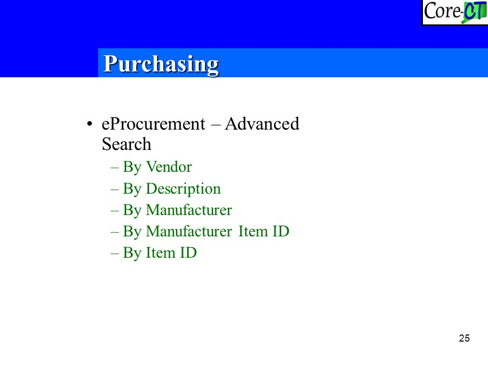25 Purchasing eProcurement – Advanced Search –By Vendor –By Description –By Manufacturer –By Manufacturer Item ID –By Item ID