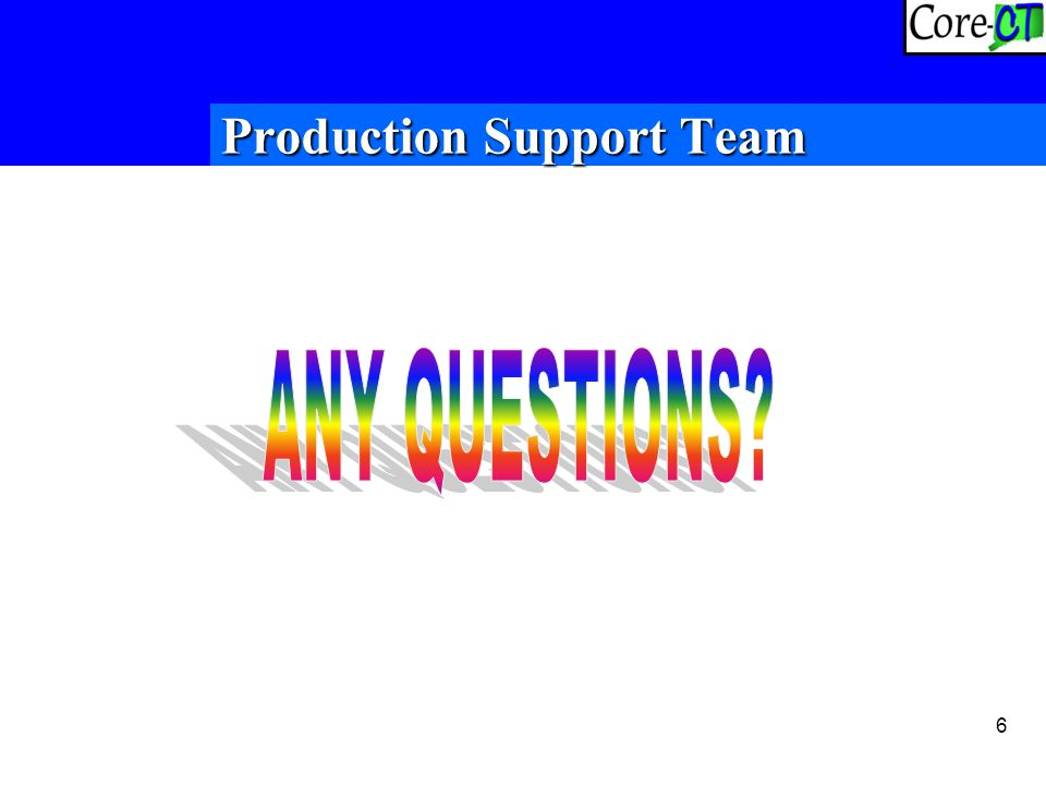 6 Production SupportTeam Production Support Team