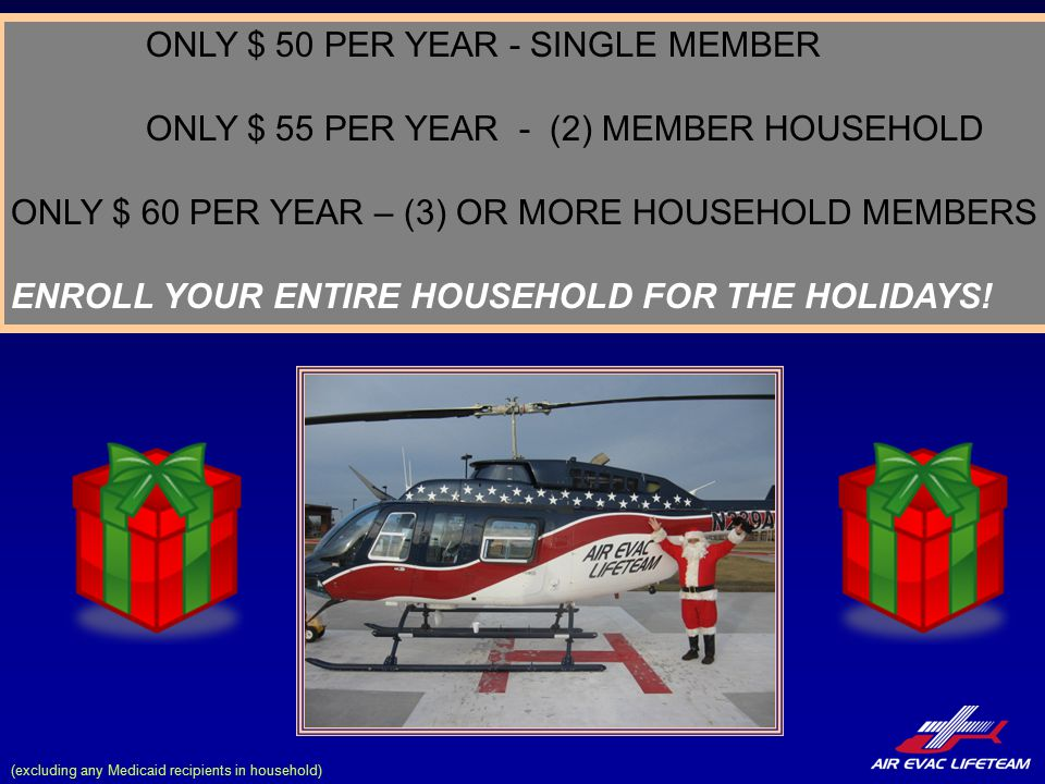 ONLY $ 50 PER YEAR - SINGLE MEMBER ONLY $ 55 PER YEAR - (2) MEMBER HOUSEHOLD ONLY $ 60 PER YEAR – (3) OR MORE HOUSEHOLD MEMBERS ENROLL YOUR ENTIRE HOUSEHOLD FOR THE HOLIDAYS.
