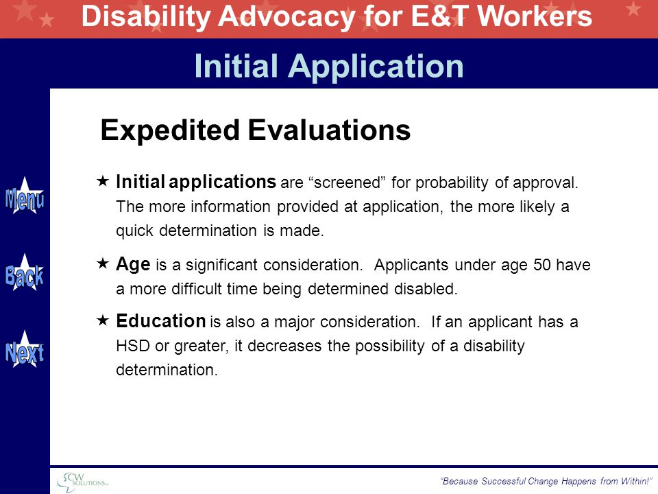 "Disability Advocacy for E&T Workers ""Because Successful Change Happens from Within!"" Expedited Evaluations  Initial applications are ""screened"" for p"