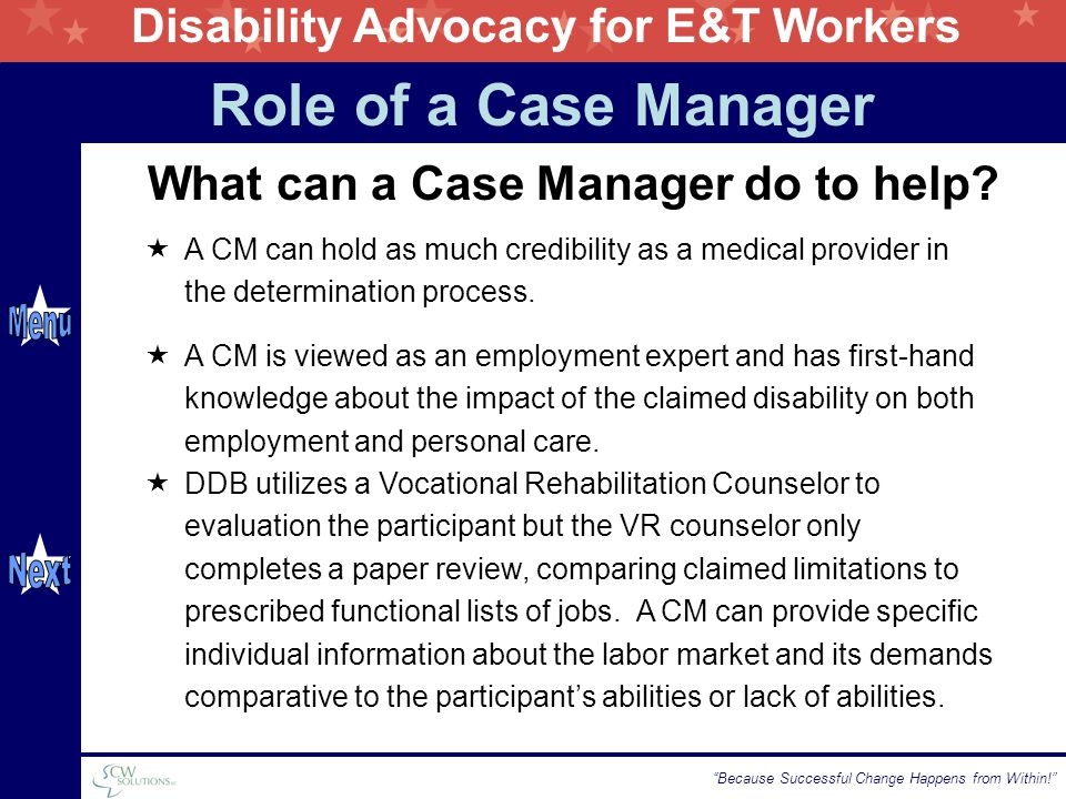 "Disability Advocacy for E&T Workers ""Because Successful Change Happens from Within!"" What can a Case Manager do to help? Role of a Case Manager  A CM"