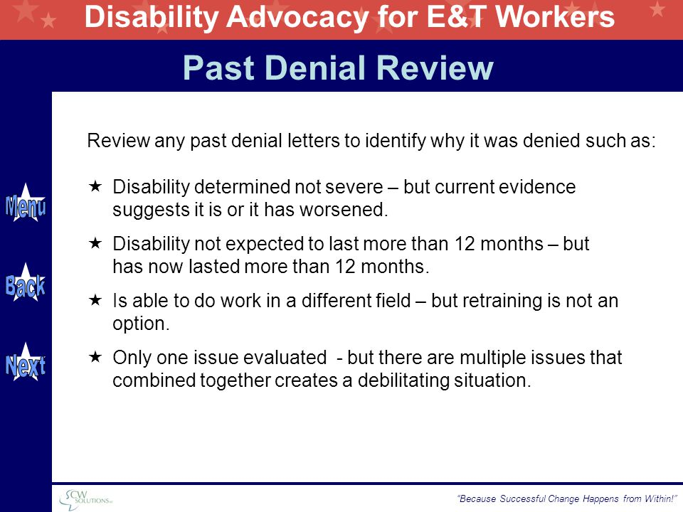 "Disability Advocacy for E&T Workers ""Because Successful Change Happens from Within!"" Past Denial Review  Disability determined not severe – but curre"