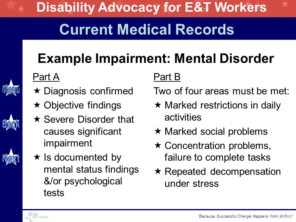 "Disability Advocacy for E&T Workers ""Because Successful Change Happens from Within!"" Example Impairment: Mental Disorder Part A  Diagnosis confirmed"