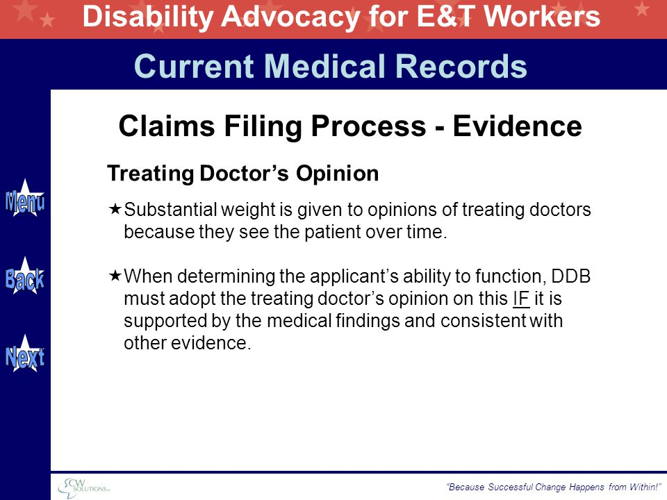 Disability Advocacy for E&T Workers Because Successful Change Happens from Within!  Substantial weight is given to opinions of treating doctors because they see the patient over time.