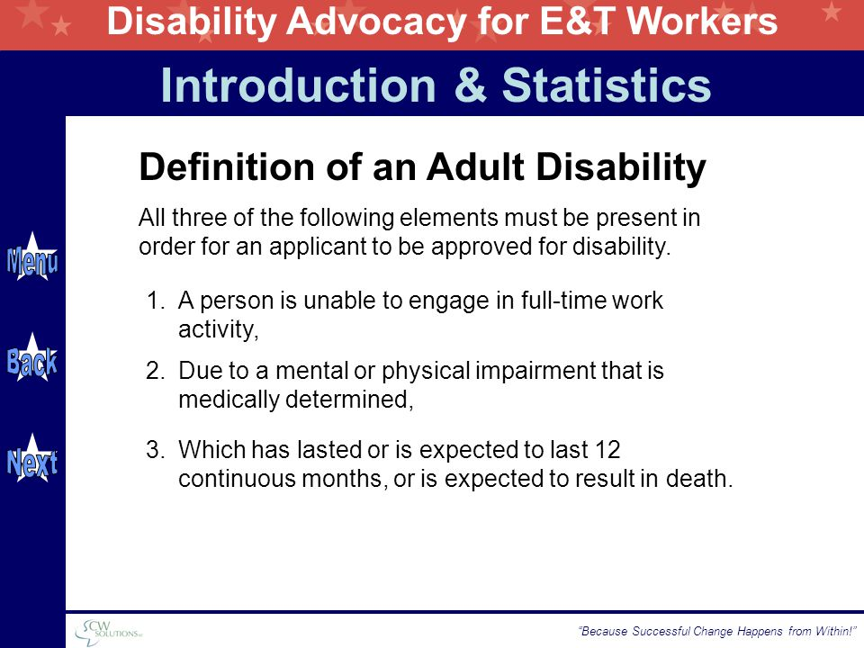 "Disability Advocacy for E&T Workers ""Because Successful Change Happens from Within!"" Definition of an Adult Disability All three of the following elem"