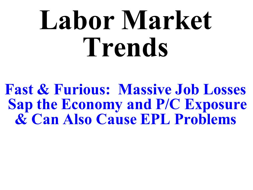 Labor Market Trends Fast & Furious: Massive Job Losses Sap the Economy and P/C Exposure & Can Also Cause EPL Problems