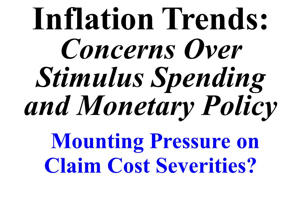 Inflation Trends: Concerns Over Stimulus Spending and Monetary Policy Mounting Pressure on Claim Cost Severities?